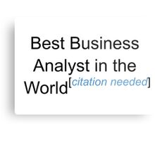 Best Business Analyst in the World - Citation Needed! Metal Print
