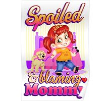 Spoiled And Blaming Mommy Poster