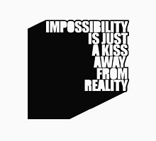impossibility is just a kiss away from reality Unisex T-Shirt