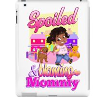 Spoiled And Blaming Mommy iPad Case/Skin
