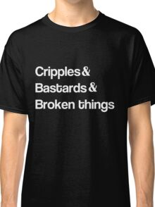 Cripples and Bastards and Broken Things Classic T-Shirt