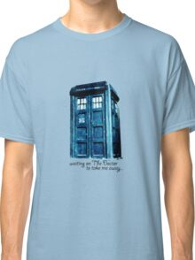 Waiting forthe Doctor... Classic T-Shirt