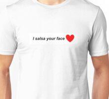 I Salsa Your Face Unisex T-Shirt