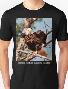 do these feathers make me look fat? Unisex T-Shirt