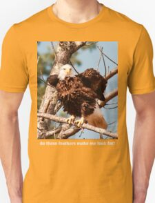do these feathers make me look fat? T-Shirt