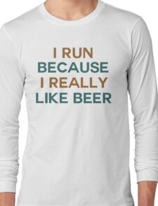 I run because I really like beer saying Long Sleeve T-Shirt