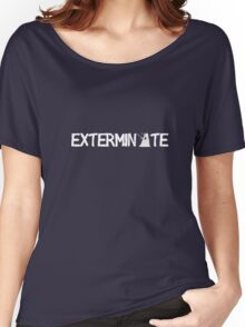 EXTERMINATE - White Women's Relaxed Fit T-Shirt