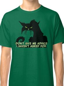 Don't Give Me Advice Angry Cat Saying Classic T-Shirt