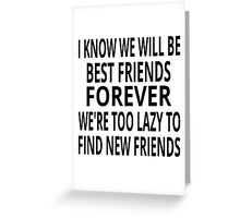 I Know We Will Be Best Friends Forever Greeting Card