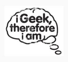 I geek, therfore I am t-shirt Kids Tee