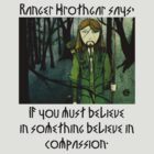 Ranger Hrothgar Says - Believe in Compassion  by Toradellin