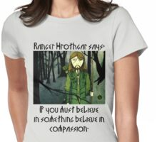 Ranger Hrothgar Says - Believe in Compassion  Womens Fitted T-Shirt