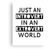 Just An Introvert In An Extrovert World Canvas Print