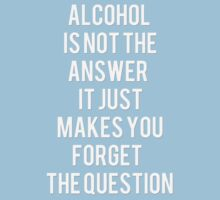 Alcohol is not the answer by franko179