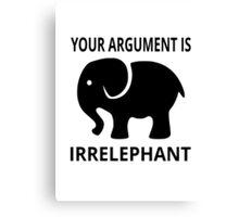 Your Argument Is Irrelephant Canvas Print