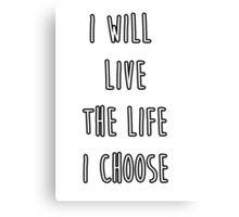 I will live the life I choose Canvas Print