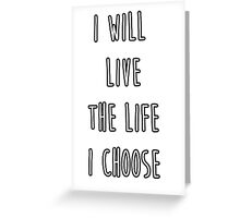 I will live the life I choose Greeting Card