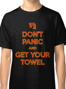 Don't Panic and Get Your Towel Classic T-Shirt