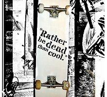 """Rather be dead than cool"" by spro"