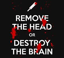 Remove the Head or Destroy the Brain Unisex T-Shirt