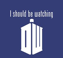 I should be watching Doctor Who Unisex T-Shirt