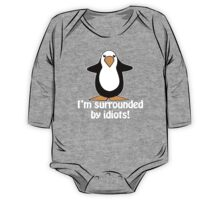 I'm surrounded by idiots! Funny Penguin One Piece - Long Sleeve