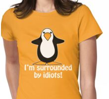 I'm surrounded by idiots! Funny Penguin Womens Fitted T-Shirt