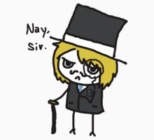 Nay, Sir.  by Fiercezucchini