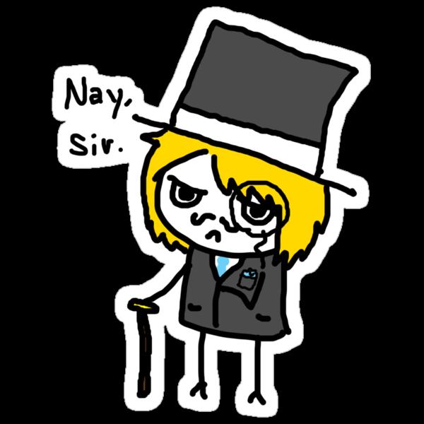 Nay, Sir.  by Fiercezucchini