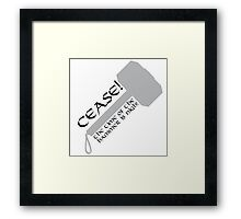 Cease! Hammer Time! Framed Print