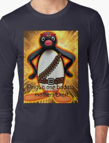 Pingu is one badass motherf*cker! Long Sleeve T-Shirt