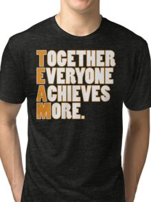 TEAM - Together Everyone Achieves More Tri-blend T-Shirt