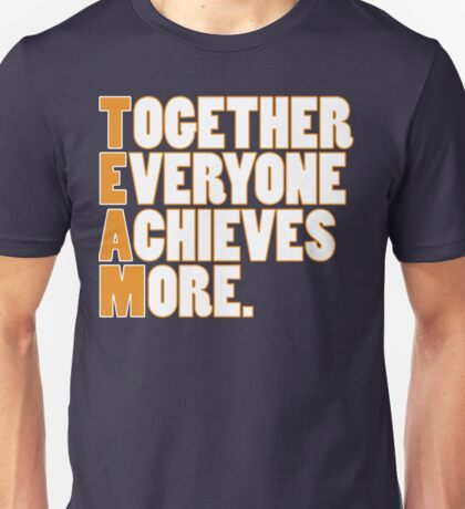 TEAM - Together Everyone Achieves More Unisex T-Shirt