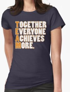 TEAM - Together Everyone Achieves More Womens Fitted T-Shirt