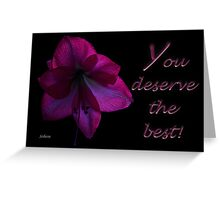 You Deserve the Best! Greeting Card