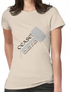 Cease! Hammer Time! Womens Fitted T-Shirt