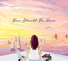 YOU SHOULD BE HERE by grlpwr