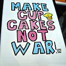 Make Cupcakes Not War by Jane Neill-Hancock