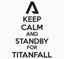 Keep Calm and Standby for Titanfall Black by FelicitySmoakk