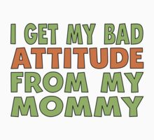 I Get My Bad Attitude From My Mommy Baby Tee