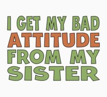 I Get My Bad Attitude From My Sister Baby Tee