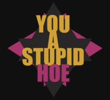 You A Stupid Hoe by damez