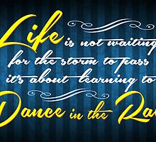 Life is not waiting for the storm to pass it's about learning to dance in the rain! by augustinet