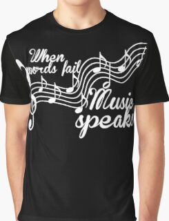 When words fail music speaks-Black and white Graphic T-Shirt