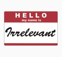 Hello my name is Irrelevant by Vigilantees .