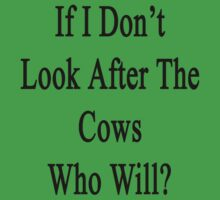 If I Don't Look After The Cows Who Will? Kids Clothes