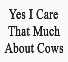 Yes I Care That Much About Cows One Piece - Long Sleeve