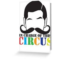 In Charge of this Circus! with ringmaster and a twirly moustache  Greeting Card