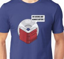 The Books are Always Better! Unisex T-Shirt