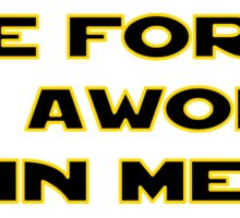 The Force Has Awoken In Me Sticker